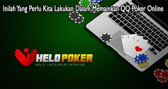 Inilah Yang Perlu Kita Lakukan Dalam Memainkan QQ Poker Online