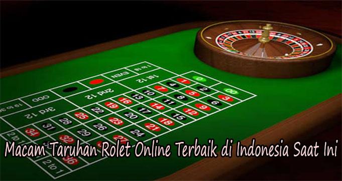Macam Taruhan Rolet Online Terbaik di Indonesia Saat Ini