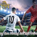 Ketahui Tentang Cara Menang Judi Bola Online Paling Tepat
